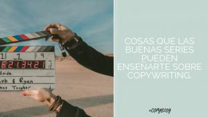 cosas que las series te enseñan sobre copywriting