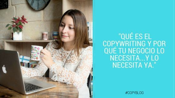 Qué es el Copywriting y por qué tu negocio lo necesita…y lo necesita ya