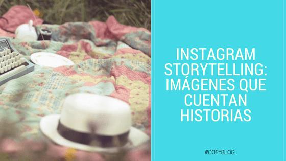 Storytelling en Instagram: conecta con tus seguidores a través de las historias