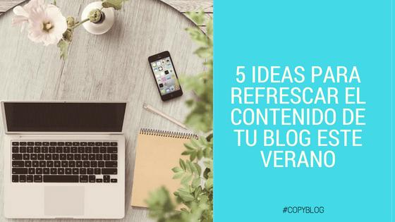 5 ideas para refrescar el contenido de tu blog este verano